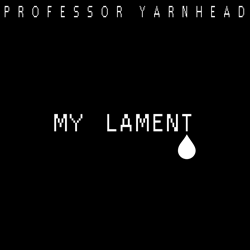 professor-yarnhead-my-lament-250px